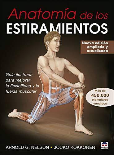 Anatomía de los estiramientos: Guía ilustrada para mejorar la flexibilidad y la...