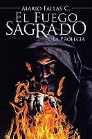 El Fuego Sagrado: La Profecía