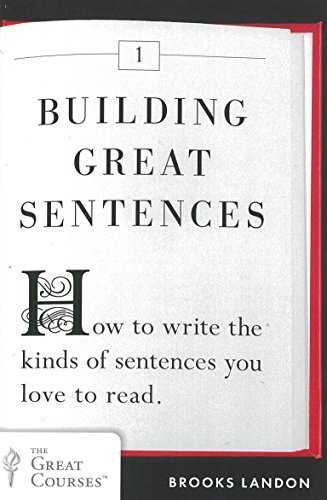 Image of Building Great Sentences: How to Write the Kinds of Sentences You Love to Read (Great Courses)