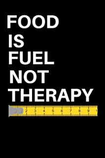 Food Is Fuel Not Therapy: A Daily Food and Exercise Journal to Help You Smash Your Weightloss and Fitness Goals, (90 Days Meal and Activity Tracker)