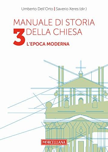 Manuale di storia della Chiesa. L'epoca moderna. Dallo scisma d'Occidente (1378-1417) alla vigilia della Rivoluzione Francese (1780-90) (Vol. 3)