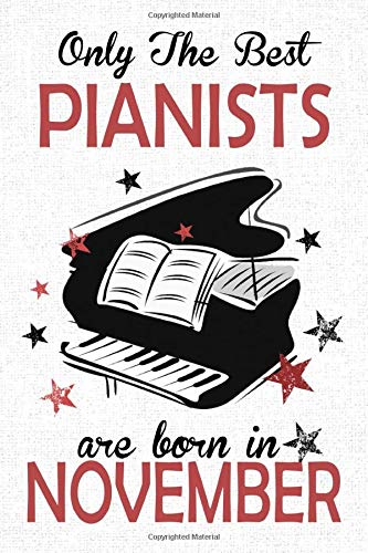 Only The Best Pianists Are Born in NOVEMBER: Piano player gifts, This Piano Notebook Piano Journal is 6x9in size 120 lined ruled pages. Great for ... Kids. Piano gifts for students and teachers.