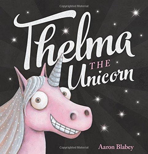Compare Textbook Prices for Thelma the Unicorn Illustrated Edition ISBN 9781338158427 by Blabey, Aaron,Blabey, Aaron