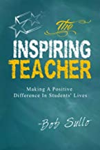 The Inspiring Teacher: Making a Positive Difference in Students' Lives
