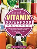 The Essential Vitamix Superfood Recipes: Vitamix Superfood Green Smoothie Recipes for Vitamix, to...