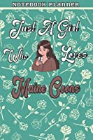 Just A Girl Who Loves Maine Coons Gift Women Notebook Planner: College,Finance,Homeschool,Appointment,Bill,To Do List,Passion,6x9 in ,Work List,Management,Teacher,Book,Gift