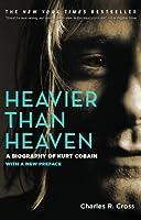 Heavier Than Heaven: A Biography of Kurt Cobain