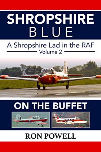 Shropshire Blue, A Shropshire Lad in the RAF, Volume 2, On The Buffet (English Edition)