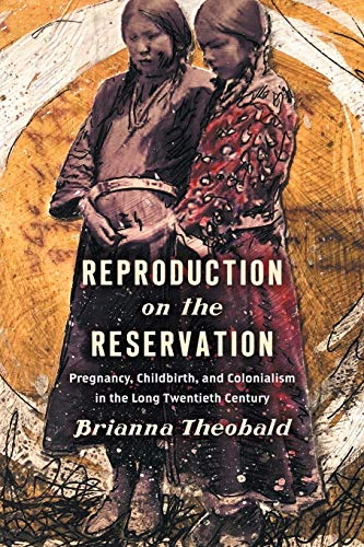 Compare Textbook Prices for Reproduction on the Reservation: Pregnancy, Childbirth, and Colonialism in the Long Twentieth Century Critical Indigeneities Illustrated Edition ISBN 9781469653167 by Theobald, Brianna