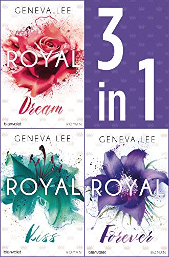 Die Royals-Saga 4-6: - Royal Dream / Royal Kiss / Royal Forever: Drei Romane in einem Band