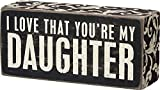 Primitives by Kathy 21539 Floral Trimmed Box Sign, 2.5' x 5', I Love That You're My Daughter