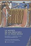 La muerte de los príncipes en la Edad Media: Balance y perspectivas historiográficas (Collection de la Casa de Velázquez) (French, Portuguese and Spanish Edition)