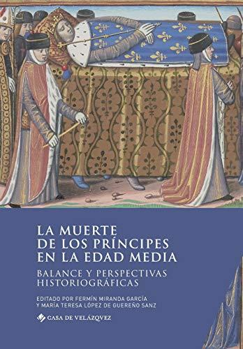 La muerte de los príncipes en la Edad Media: Balance y perspectivas historiográficas: 182 (Collection de la Casa de Velázquez)
