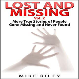 Lost and Missing, Volume 2     More True Stories of People Gone Missing and Never Found: Murder, Scandals and Mayhem, Book 6              By:                                                                                                                                 Mike Riley                               Narrated by:                                                                                                                                 Stephen Paul Aulridge Jr                      Length: 1 hr and 39 mins     9 ratings     Overall 4.2