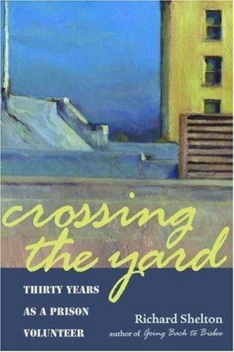 Crossing the Yard: Thirty Years as a Prison Volunteer