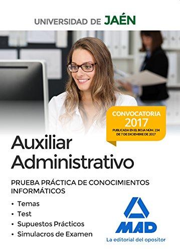 Auxiliares Administrativos de la Universidad de Jaén. Prueba práctica de conocimientos informáticos: Temas, Test, Supuestos Prácticos y Simulacros de Examen
