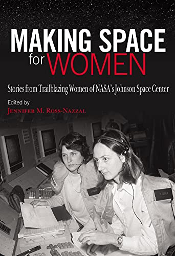 Making Space for Women: Stories from Trailblazing Women of Nasa's Johnson Space Center