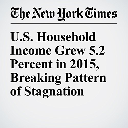 U.S. Household Income Grew 5.2 Percent in 2015, Breaking Pattern of Stagnation cover art