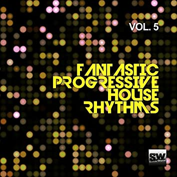 Fantastic Progressive House Rhythms, Vol. 5