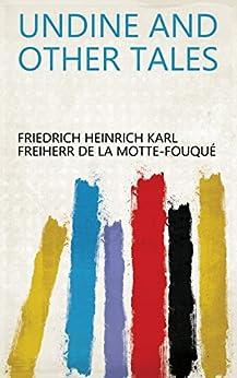 Undine and Other Tales (English Edition) von [Friedrich Heinrich Karl Freiherr de La Motte-Fouqué]