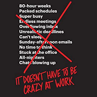 It Doesn't Have to Be Crazy at Work                   By:                                                                                                                                 Jason Fried,                                                                                        David Heinemeier Hansson                               Narrated by:                                                                                                                                 Eileen Stevens                      Length: 3 hrs and 18 mins     737 ratings     Overall 4.5