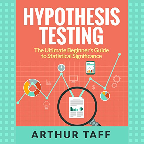 Hypothesis Testing: The Ultimate Beginner's Guide to Statistical Significance audiobook cover art