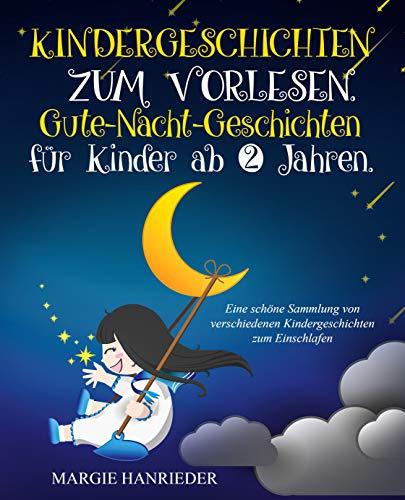 Kindergeschichten zum Vorlesen: Gute Nacht Geschichten für Kinder ab 2 Jahren. Eine schöne Sammlung von verschiedenen Kindergeschichten zum Einschlafen