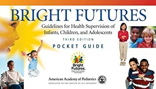 Bright Futures Pocket Guide: Guidelines: Guidelines for Health Supervision of Infants, Children, and Adolescents