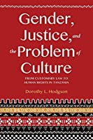 Gender, Justice, and the Problem of Culture: From Customary Law to Human Rights in Tanzania