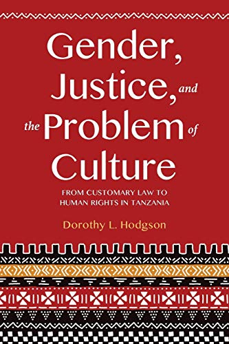 Compare Textbook Prices for Gender, Justice, and the Problem of Culture: From Customary Law to Human Rights in Tanzania  ISBN 9780253025357 by Hodgson, Dorothy L.