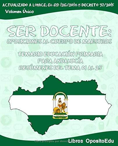 SER DOCENTE: Oposiciones al Cuerpo de Maestros - Temario Educación Primaria para Andalucía: Temas del 01 al 25