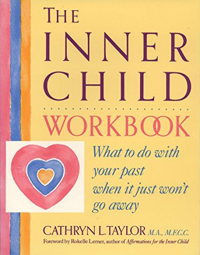 The Inner Child Workbook: What to do with your past when it just won't go away