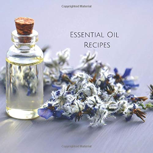 Essential Oil Recipes: Blank for Aromatherapy Blends and Combinations