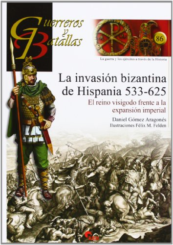 La Invasión Bizantina De Hispania. 533-625 (Guerreros Y Batallas)