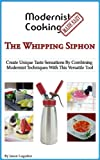 Modernist Cooking Made Easy: The Whipping Siphon
