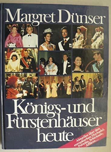 Königs- und Fürstenhäuser heute Aktuelles über den europäischen Hochadel. Porträts, Schicksale, Affären . . .