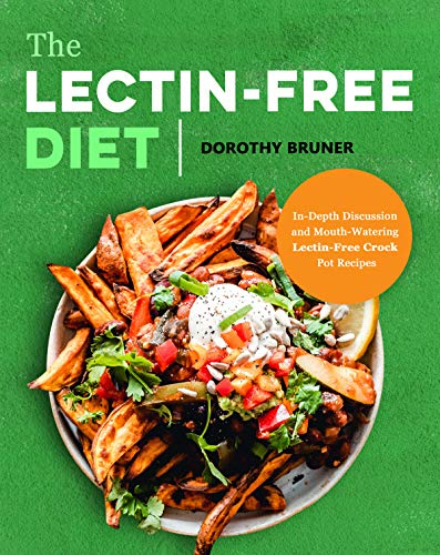 The Lectin-Free Diet: In-Depth Discussion and Mouth-Watering Lectin-Free Crock Pot Recipes