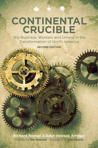 Continental Crucible: Big Business, Workers and Unions in the Transformation of North America, Second Edition
