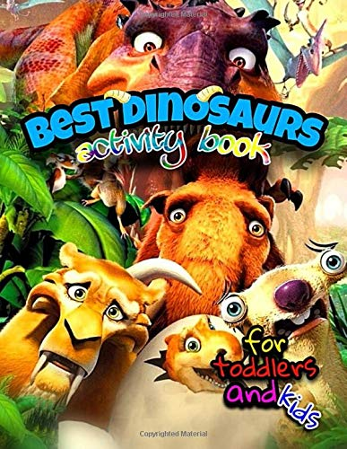 Best Dinosaurs Activity Book for Toddlers and Kids: This Workbook is Feature Everything from Coloring to Coloring by Numbers, Scissor Skills to Cut ... , and Mazes to Dot to Dot, and More....