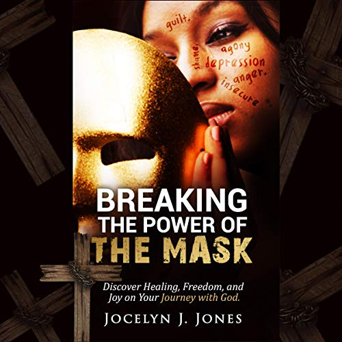 Breaking the Power of the Mask Audiobook By Jocelyn Jones cover art