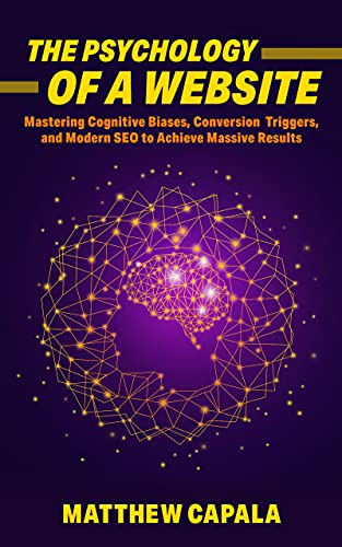 The Psychology of a Website: Mastering Cognitive Biases, Conversion Triggers and Modern SEO to Achieve Massive Results