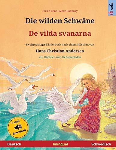 Die wilden Schwäne – De vilda svanarna (Deutsch – Schwedisch). Nach einem Märchen von Hans Christian Andersen: Zweisprachiges Kinderbuch mit mp3 ... ab 4-6 Jahren (Sefa Bilinguale Bilderbücher)