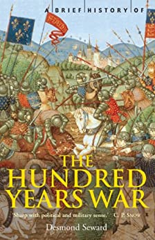 A Brief History of the Hundred Years War: The English in France, 1337-1453 (Brief Histories) by [Desmond Seward]