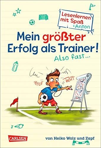 Mein größter Erfolg als Trainer! Also fast ... (Lesenlernen mit Spaß + Anton 4): Antons Fußball-Tagebuch – ein Comic-Roman zum Lesenlernen