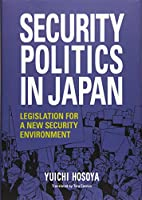 Security Politics in Japan: Legislation for a New Security Environment (JAPAN LIBRARY)