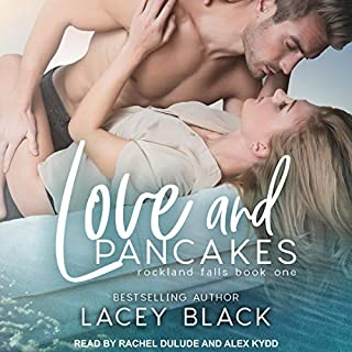 Love and Pancakes     Rockland Falls, Book 1              By:                                                                                                                                 Lacey Black                               Narrated by:                                                                                                                                 Rachel Dulude,                                                                                        Alex Kydd                      Length: 9 hrs and 39 mins     Not rated yet     Overall 0.0