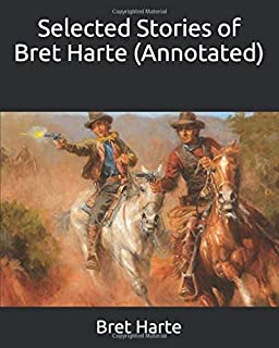 Selected Stories of Bret Harte (Annotated)