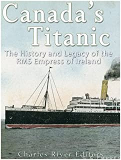 Canada's Titanic: The History and Legacy of the RMS Empress of Ireland