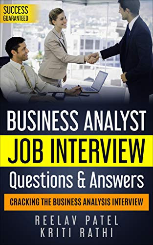 Business Analysis Job Interview Questions & Answers-2020: Stand Out From The Crowd And Crack Your First BA Job Interview (English Edition)