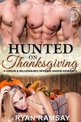 Hunted on Thanksgiving: A Virgin and Billionaires Reverse Harem Romance (Hunted by Billionaires Book 5) (English Edition)